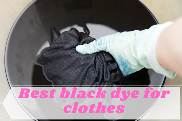 best black dye for clothes