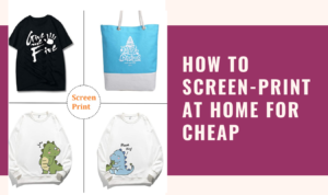 Updated-Technique-2021-2022-Of-How-To-Screen-Print-At-home For Cheap